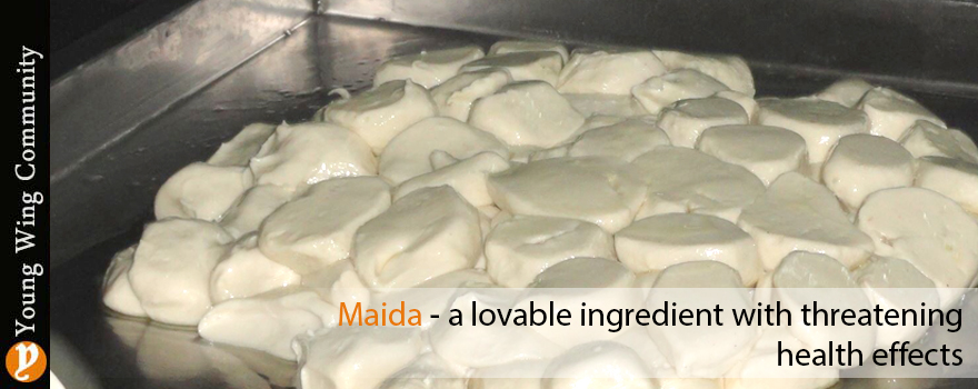 Maida - a lovable ingredient with threatening health effects